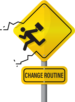 Change your routine
