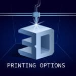 3D printing options